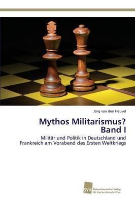 Mythos Militarismus? Band I