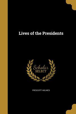 LIVES OF THE PRESIDE...