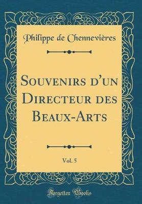 Souvenirs d'un Directeur des Beaux-Arts, Vol. 5 (Classic Reprint)
