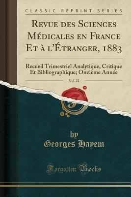 Revue des Sciences Médicales en France Et à l'Étranger, 1883, Vol. 22
