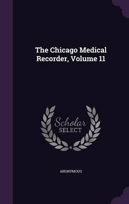 The Chicago Medical Recorder, Volume 11