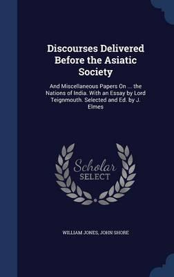 Discourses Delivered Before the Asiatic Society