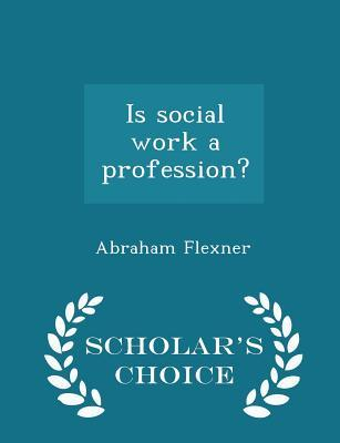 Is Social Work a Profession? - Scholar's Choice Edition