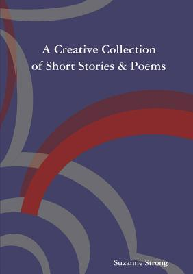 A Creative Collection of Short Stories & Poems