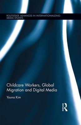 Childcare Workers, Global Migration and Digital Media