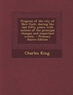 Progress of the City of New-York, During the Last Fifty Years; With Notices of the Principal Changes and Important Events
