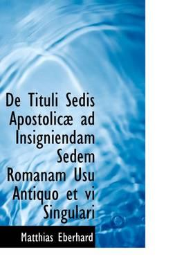 De Tituli Sedis Apostolicae Ad Insigniendam Sedem Romanam Usu Antiquo Et VI Singulari