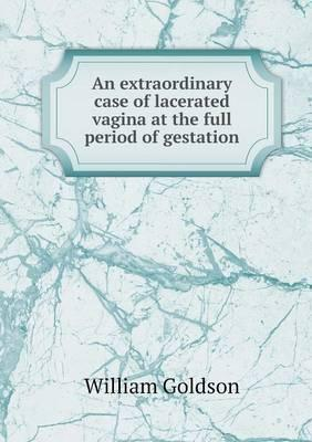 An Extraordinary Case of Lacerated Vagina at the Full Period of Gestation