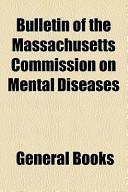 Bulletin of the Massachusetts Commission on Mental Diseases V 2 1918