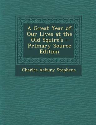 A Great Year of Our Lives at the Old Squire's - Primary Source Edition