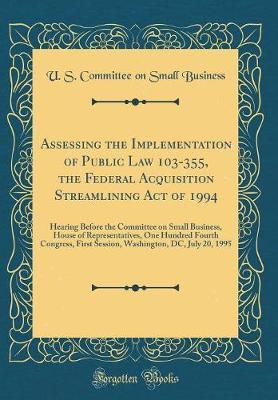 Assessing the Implementation of Public Law 103-355, the Federal Acquisition Streamlining Act of 1994