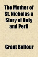 The Mother of St Nicholas a Story of Duty and Peril