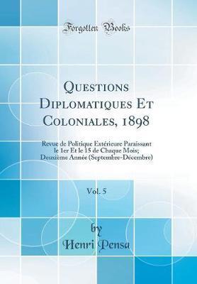 Questions Diplomatiques Et Coloniales, 1898, Vol. 5