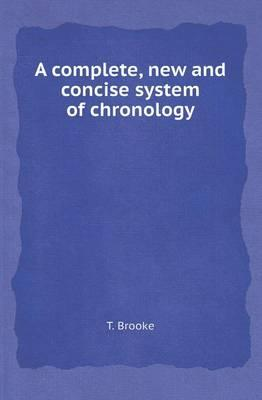 A Complete, New and Concise System of Chronology