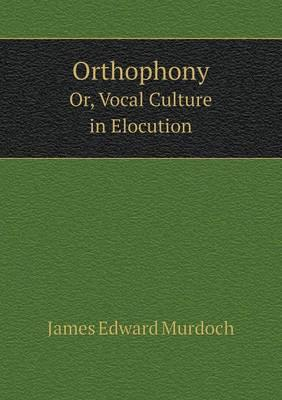 Orthophony Or, Vocal Culture in Elocution