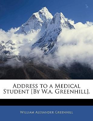 Address to a Medical Student £By W.a. Greenhill]