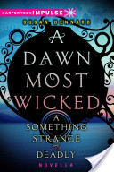 A Dawn Most Wicked: A Something Strange and Deadly Novella