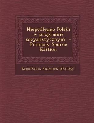 Niepodleggo Polski W Programie Socyalistycznym - Primary Source Edition