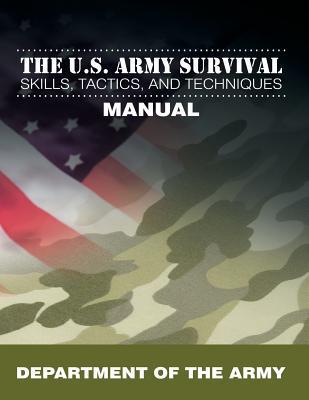 The U.S. Army Survival Skills, Tactics, and Techniques Manual