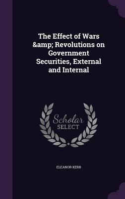 The Effect of Wars & Revolutions on Government Securities, External and Internal