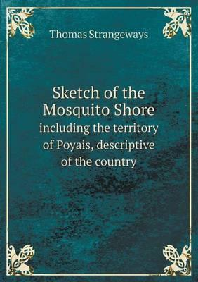 Sketch of the Mosquito Shore Including the Territory of Poyais, Descriptive of the Country
