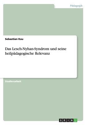 Das Lesch-Nyhan-Syndrom und seine heilpädagogische Relevanz