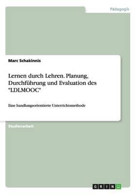 """Lernen durch Lehren. Planung, Durchführung und Evaluation des """"LDLMOOC"""""""
