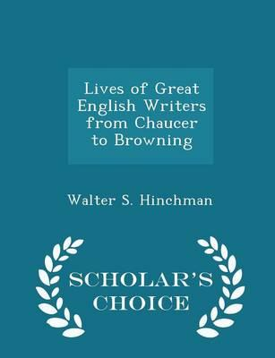 Lives of Great English Writers from Chaucer to Browning - Scholar's Choice Edition