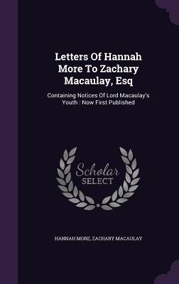 Letters of Hannah More to Zachary Macaulay, Esq