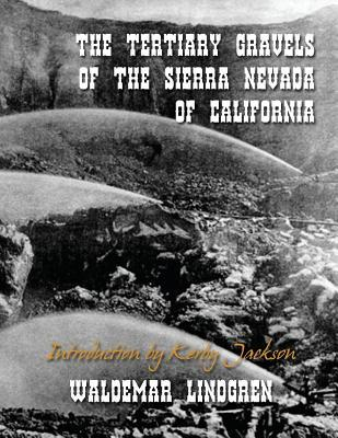 The Tertiary Gravels of the Sierra Nevada of California