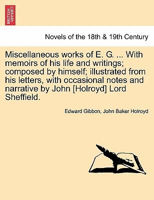 Miscellaneous Works of E. G. ... with Memoirs of His Life and Writings; Composed by Himself; Illustrated from His Letters, with Occasional Notes and N
