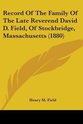 Record Of The Family Of The Late Reverend David D. Field, Of Stockbridge, Massachusetts