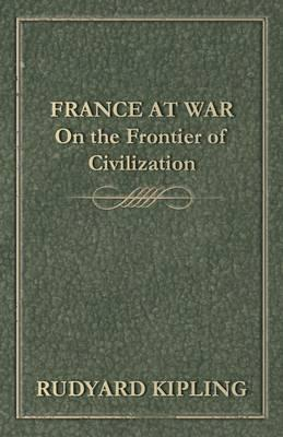 France at War - On the Frontier of Civilization