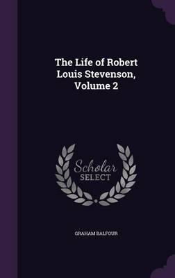 The Life of Robert Louis Stevenson; Volume 2