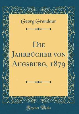 Die Jahrbücher von Augsburg, 1879 (Classic Reprint)