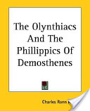 The Olynthiacs And The Phillippics Of Demosthenes