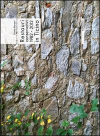 Restauri conservativi 1982-2012 in Ticino