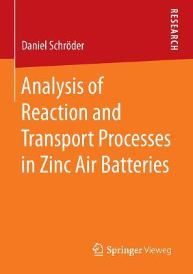 Analysis of Reaction and Transport Processes in Zinc Air Batteries