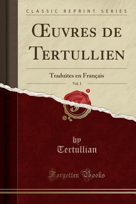 OEuvres de Tertullien, Vol. 1