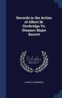 Records in the Action of Albert M. Strobridge vs. Steamer Major Barrett