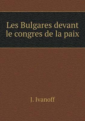 Les Bulgares Devant Le Congres de La Paix
