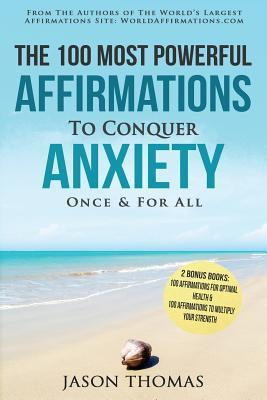 The 100 Most Powerful Affirmations to Conquer Anxiety Once and for All