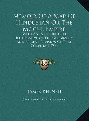 Memoir of a Map of Hindustan or the Mogul Empire