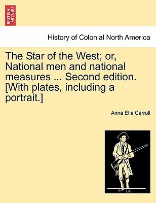 The Star of the West; or, National men and national measures ... Second edition. [With plates, including a portrait.]