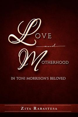 Love and Motherhood in Toni Morrison's Beloved