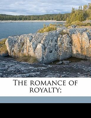 The Romance of Royalty;