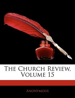 The Church Review, Volume 15