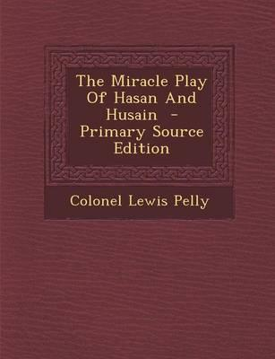 The Miracle Play of Hasan and Husain - Primary Source Edition