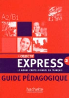 OBJECTIF EXPRESS 2 - GUIDE PEDAGOGIQUE