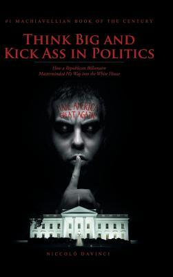 Think Big and Kick Ass in Politics